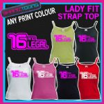 LADIES WOMENS LADY FIT STRAP TOP TSHIRT 16 AND LEGAL 16th BIRTHDAY